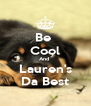 Be  Cool And  Lauren's Da Best - Personalised Poster A4 size