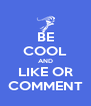BE COOL AND LIKE OR COMMENT - Personalised Poster A4 size
