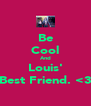 Be Cool And Louis' Best Friend. <3 - Personalised Poster A4 size