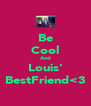 Be Cool And Louis' BestFriend<3 - Personalised Poster A4 size