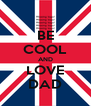 BE COOL AND LOVE DAD - Personalised Poster A4 size