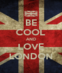 BE COOL AND LOVE LONDON - Personalised Poster A4 size