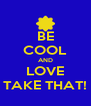 BE COOL AND LOVE TAKE THAT! - Personalised Poster A4 size