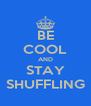 BE COOL AND STAY SHUFFLING - Personalised Poster A4 size