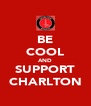 BE COOL AND SUPPORT CHARLTON - Personalised Poster A4 size