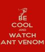 BE COOL AND WATCH ANT VENOM - Personalised Poster A4 size
