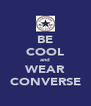 BE COOL and WEAR CONVERSE - Personalised Poster A4 size
