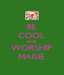 BE COOL AND WORSHIP MAISIE - Personalised Poster A4 size