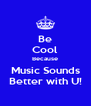Be Cool Because Music Sounds Better with U! - Personalised Poster A4 size