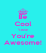 Be Cool 'cause You're Awesome! - Personalised Poster A4 size
