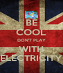 BE COOL DON'T PLAY WITH ELECTRICITY - Personalised Poster A4 size