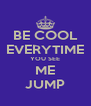 BE COOL EVERYTIME YOU SEE ME JUMP - Personalised Poster A4 size