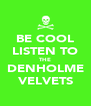 BE COOL LISTEN TO THE DENHOLME VELVETS - Personalised Poster A4 size