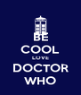 BE COOL LOVE DOCTOR WHO - Personalised Poster A4 size