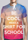 BE COOL MAKE A SHIRT FOR SCHOOL - Personalised Poster A4 size