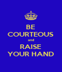 BE COURTEOUS and RAISE YOUR HAND - Personalised Poster A4 size