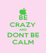 BE CRAZY AND DONT BE CALM - Personalised Poster A4 size