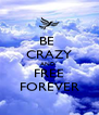 BE  CRAZY AND  FREE FOREVER - Personalised Poster A4 size