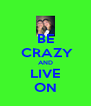 BE  CRAZY AND LIVE ON - Personalised Poster A4 size