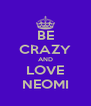 BE CRAZY AND LOVE NEOMI - Personalised Poster A4 size