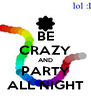 BE CRAZY AND PARTY ALL NIGHT - Personalised Poster A4 size