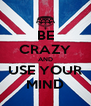 BE CRAZY AND USE YOUR MIND - Personalised Poster A4 size
