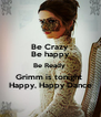Be Crazy Be happy Be Ready  Grimm is tonight   Happy, Happy Dance  - Personalised Poster A4 size