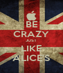 BE CRAZY JUST LIKE ALICE'S - Personalised Poster A4 size