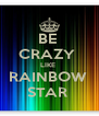 BE  CRAZY  LIKE  RAINBOW  STAR  - Personalised Poster A4 size