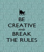 BE CREATIVE AND BREAK THE RULES - Personalised Poster A4 size
