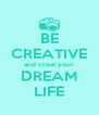 BE CREATIVE and creat your DREAM LIFE - Personalised Poster A4 size