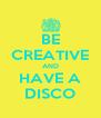 BE CREATIVE AND HAVE A DISCO - Personalised Poster A4 size