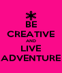 BE CREATIVE AND LIVE ADVENTURE - Personalised Poster A4 size