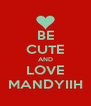 BE CUTE AND LOVE MANDYIIH - Personalised Poster A4 size