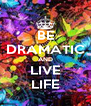 BE DRAMATIC AND LIVE LIFE - Personalised Poster A4 size