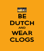 BE DUTCH AND WEAR CLOGS - Personalised Poster A4 size