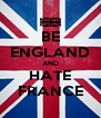 BE ENGLAND AND HATE FRANCE - Personalised Poster A4 size