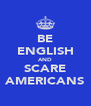 BE ENGLISH AND SCARE AMERICANS - Personalised Poster A4 size