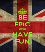 BE EPIC AND HAVE FUN - Personalised Poster A4 size