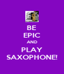 BE EPIC AND PLAY SAXOPHONE! - Personalised Poster A4 size