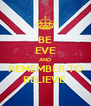 BE EVE AND REMEMBER TO BELIEVE  - Personalised Poster A4 size