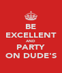BE EXCELLENT AND PARTY ON DUDE'S - Personalised Poster A4 size