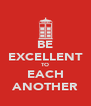 BE EXCELLENT TO EACH ANOTHER - Personalised Poster A4 size