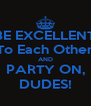 BE EXCELLENT To Each Other AND PARTY ON, DUDES! - Personalised Poster A4 size