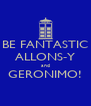 BE FANTASTIC ALLONS-Y and GERONIMO!  - Personalised Poster A4 size