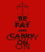 BE FAT AND CARRY ON - Personalised Poster A4 size