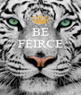 BE FEIRCE    - Personalised Poster A4 size