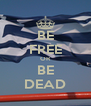 BE FREE OR BE DEAD - Personalised Poster A4 size