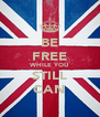 BE FREE WHILE YOU STILL CAN - Personalised Poster A4 size