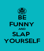 BE FUNNY AND SLAP  YOURSELF - Personalised Poster A4 size